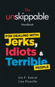 The Unskippable Handbook For Dealing with JERKS, IDIOTS & TERRIBLE People