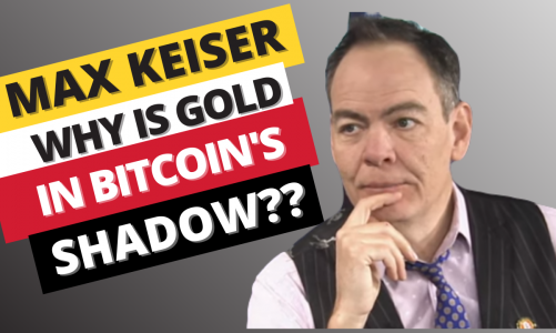 Max Keiser – Why is Gold in Bitcoin's Shadow?