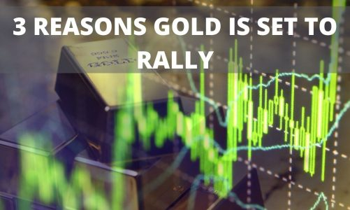 3 Reasons Gold is Now Set to Rally