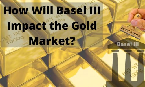 How Will Basel III Impact the Gold Market?