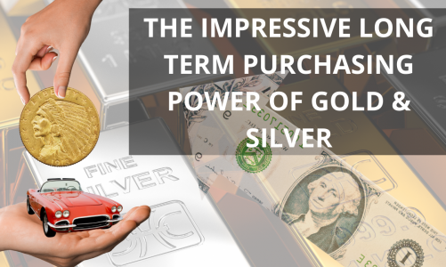 The Impressive Long Term Purchasing Power of Gold & Silver