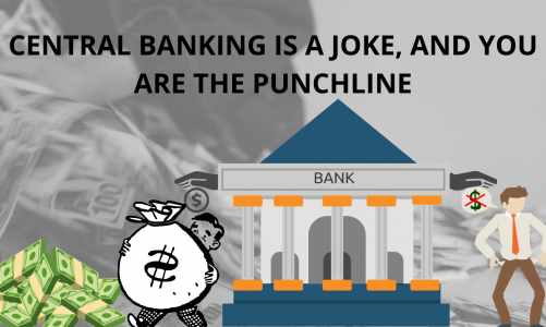Central Banking Is A Joke, And You Are The Punchline